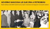 Governo sanciona lei que cria a Petrobrás