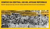 Comício da Central: 300 mil apoiam reformas