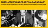 Brizola frustra golpe contra João Goulart