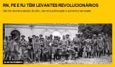 RN, PE e RJ têm levantes revolucionários