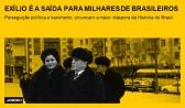 Exílio é a saída para milhares de brasileiros