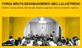 Força bruta desaba sobre o ABC; Lula é preso