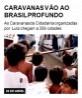 Caravanas vão ao Brasil profundo